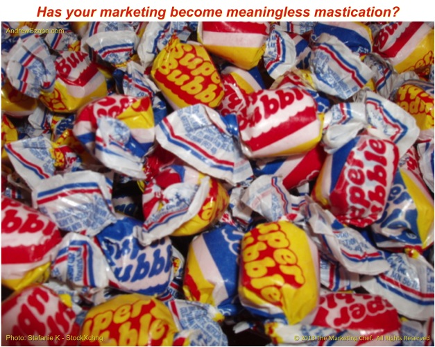 Marketing Mastication like incessant gum chewing